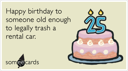 Car rental twenty five birthday ecards someecards ecards someecards
